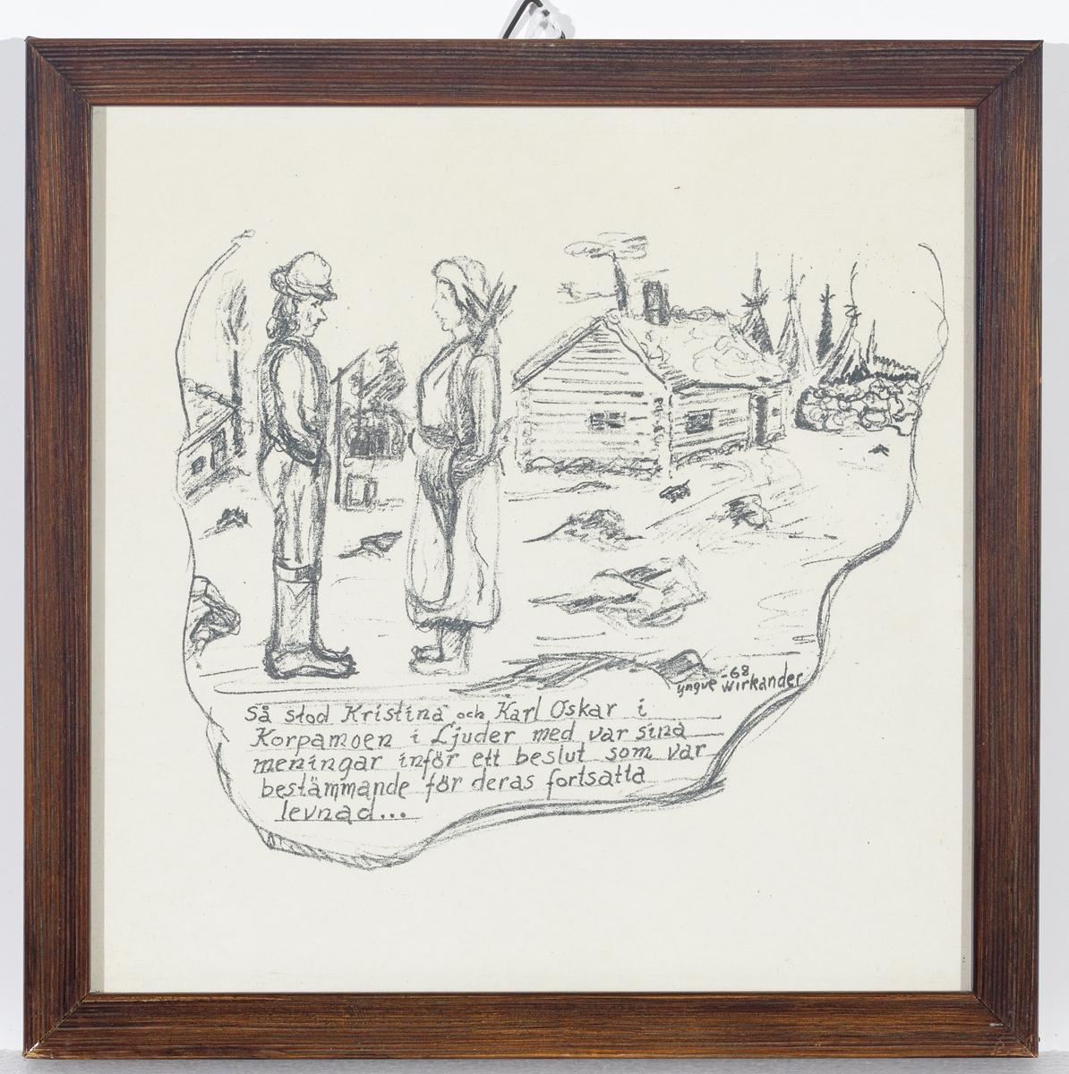 """Kolteckning (illustration till Utvandrarna). En man och en kvinna står framför några hus och bodar. """"Så stod Karl Oskar och Kristina i Korpamoen i Ljuder med var sina meningar..."""""""